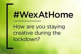 #WexAtHome: Staying Creative During Lockdown