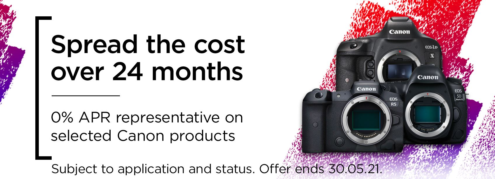 Spread the cost over 24 months - 0% PAR representative on selected Canon products