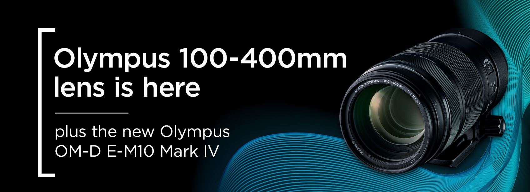 Olympus 100-400mm lens is here plus the new Olympus OM-D E-M10 Mark IV