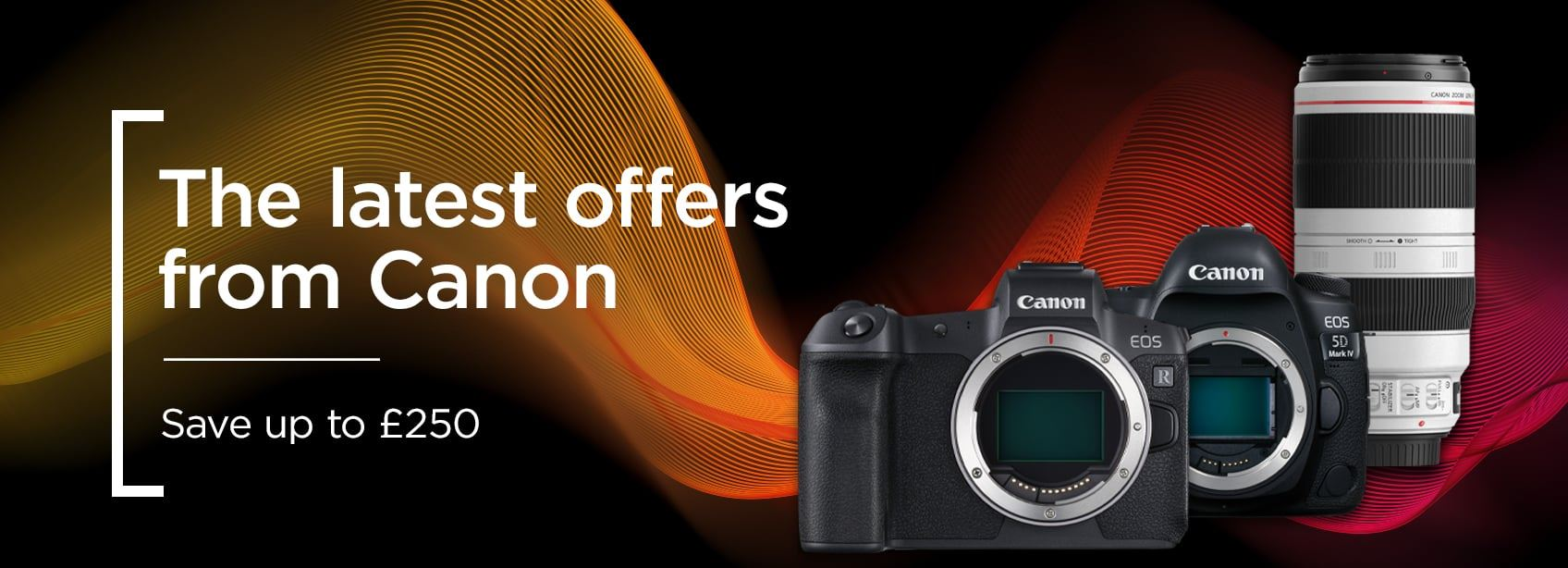 The latest offers from Canon - Save up to £250