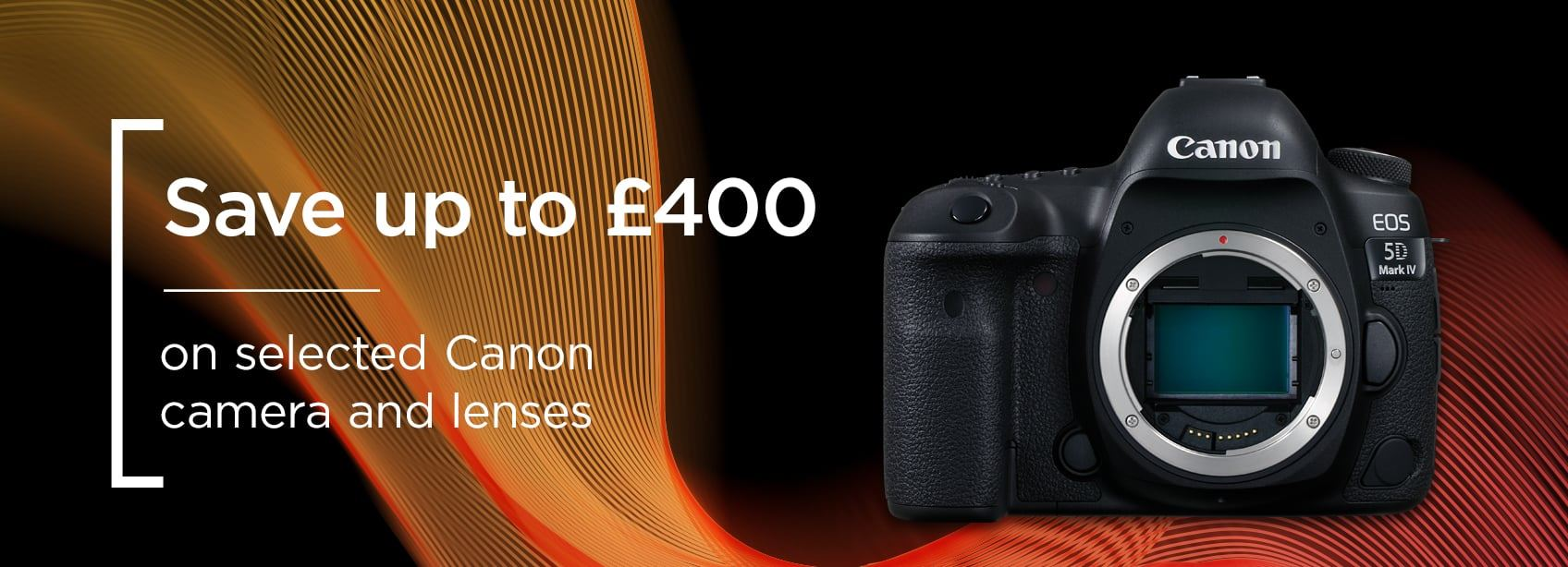 Save up to £400 - on selected Canon cameras and lenses