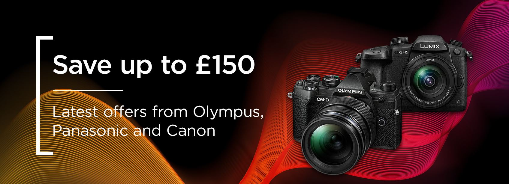 Save up to £150 - Latest offers from Olympus, Panasonic and Canon